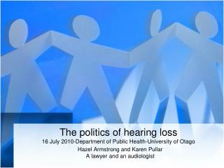 The politics of hearing loss 16 July 2010-Department of Public Health-University of Otago