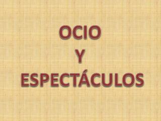 OCIO  Y   ESPECT CULOS