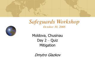 Safeguards Workshop October 30, 2008