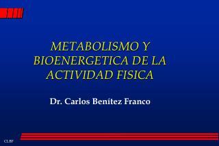 METABOLISMO Y BIOENERGETICA DE LA ACTIVIDAD FISICA