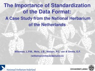 The Importance of Standardization of the Data Format:  A Case Study from the National Herbarium of the Netherlands