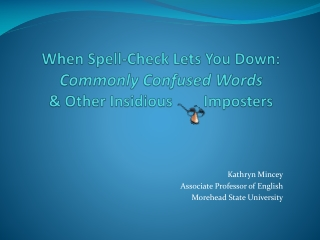 When Spell-Check Lets You Down: Commonly Confused Words  Other Insidious        Imposters