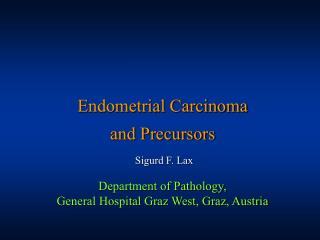 Endometrial Carcinoma  and Precursors