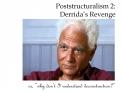 Poststructuralism 2:  Derrida s Revenge