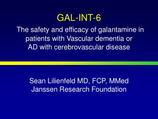 GAL-INT-6  The safety and efficacy of galantamine in patients with Vascular dementia or AD with cerebrovascular disease