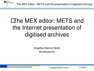 The MEX editor: METS and the Internet presentation of digitised archives
