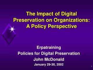 The Impact of Digital  Preservation on Organizations: A Policy Perspective