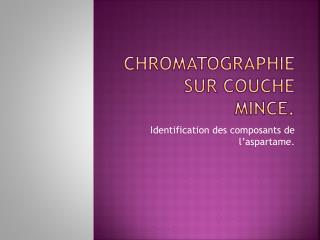 Chromatographie sur couche mince.