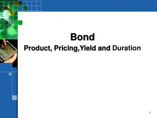 Bond Product, Pricing,Yield and Duration