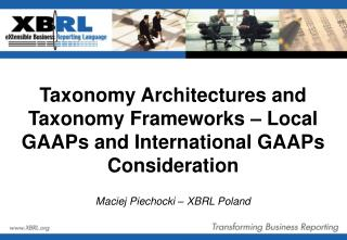 Taxonomy Architectures and Taxonomy Frameworks   Local GAAPs and International GAAPs Consideration