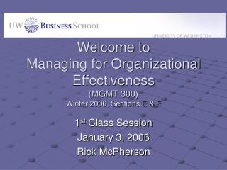 Welcome to Managing for Organizational Effectiveness  MGMT 300 Winter 2006, Sections E  F