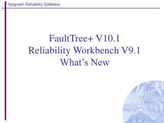 FaultTree V10.1  Reliability Workbench V9.1 What s New