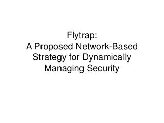 Flytrap:  A Proposed Network-Based Strategy for Dynamically Managing Security