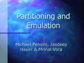 Partitioning and Emulation