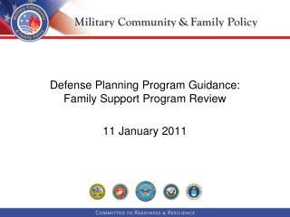 Defense Planning Program Guidance: Family Support Program Review   11 January 2011