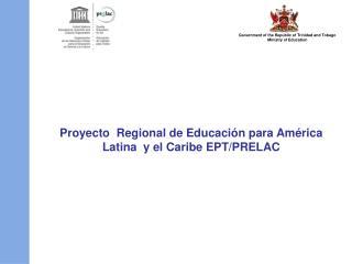 Proyecto  Regional de Educaci n para Am rica Latina  y el Caribe EPT