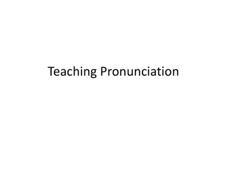 Objectives: 1. Learn why, when, and how to teach pronunciation