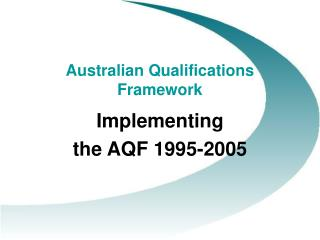 Australian Qualifications Framework  Implementing  the AQF 1995-2005
