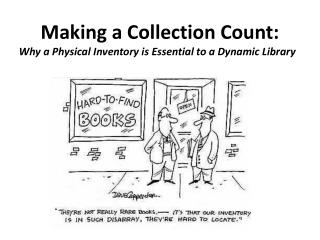 Making a Collection Count:  Why a Physical Inventory is Essential to a Dynamic Library