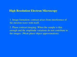 1. Image formation: contrast arises from interference of the electron wave with itself. 2. Phase contrast imaging: When