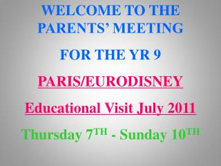 WELCOME TO THE PARENTS  MEETING  FOR THE YR 9 PARIS