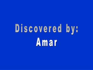 Discovered by: Amar