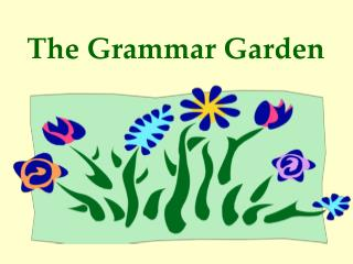 The Grammar Garden