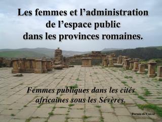 Les femmes et l administration de l espace public  dans les provinces romaines.