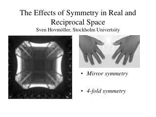 The Effects of Symmetry in Real and Reciprocal Space Sven Hovm ller, Stockholm Univertsity