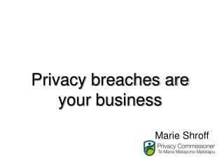 Privacy breaches are your business