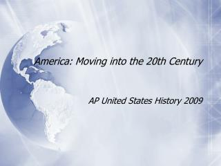 America: Moving into the 20th Century