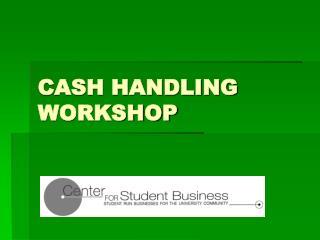 CASH HANDLING WORKSHOP