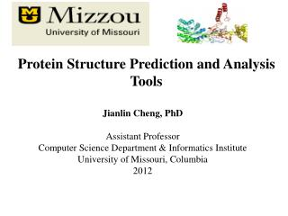 Jianlin Cheng, PhD  Assistant Professor Computer Science Department  Informatics Institute University of Missouri, Colum