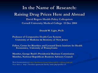 In the Name of Research: Raising Drug Prices Here and Abroad David Rogers Health Policy Colloquium Cornell University Me