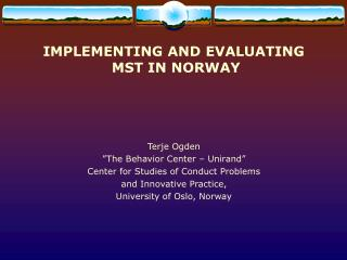 IMPLEMENTING AND EVALUATING  MST IN NORWAY