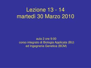 Lezione 13 - 14 marted  30 Marzo 2010