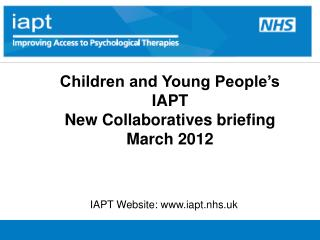 Children and Young People s  IAPT  New Collaboratives briefing March 2012