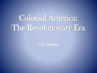 Colonial America:  The Revolutionary Era