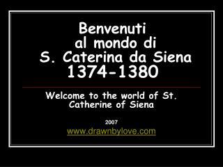 Benvenuti  al mondo di  S. Caterina da Siena 1374-1380