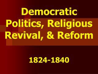 Democratic Politics, Religious Revival,  Reform