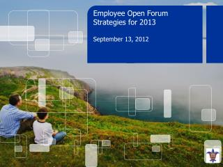 Employee Open Forum Strategies for 2013  September 13, 2012