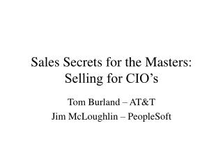 Sales Secrets for the Masters: Selling for CIO s