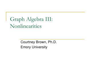 Graph Algebra III: Nonlinearities