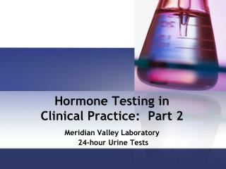 Hormone Testing in  Clinical Practice:  Part 2