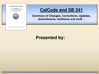 CalCode and SB 241  Summary of Changes, Corrections, Updates, Amendments, Additions and stuff
