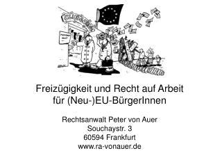 Freiz gigkeit und Recht auf Arbeit f r Neu-EU-B rgerInnen   Rechtsanwalt Peter von Auer Souchaystr. 3 60594 Frankfurt ra