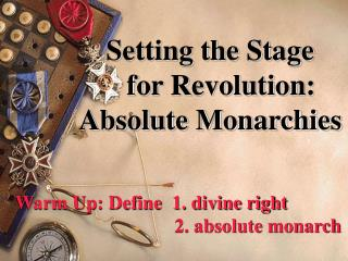 Setting the Stage     for Revolution:  Absolute Monarchies