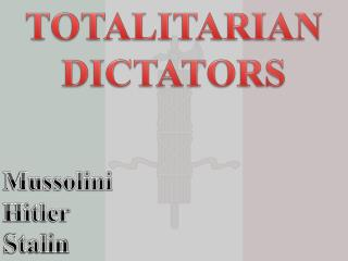 TOTALITARIAN DICTATORS