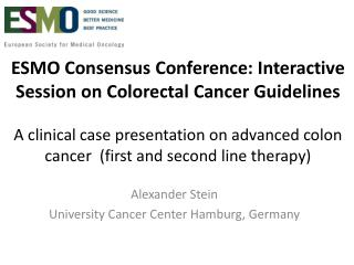 ESMO Consensus Conference: Interactive Session on Colorectal Cancer Guidelines  A clinical case presentation on advanced