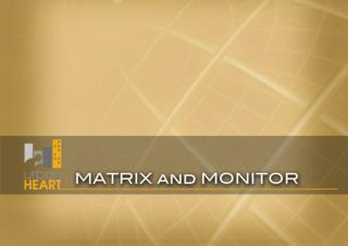 Objectives  -To understand the steps in generating the MATRIX and MONITOR.   -To show that the MATRIX and MONITOR can re